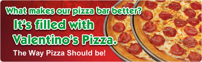 What makes our pizza bar better? It's filled with Valentino's Pizza. Valentino's: The Way Pizza Should be!