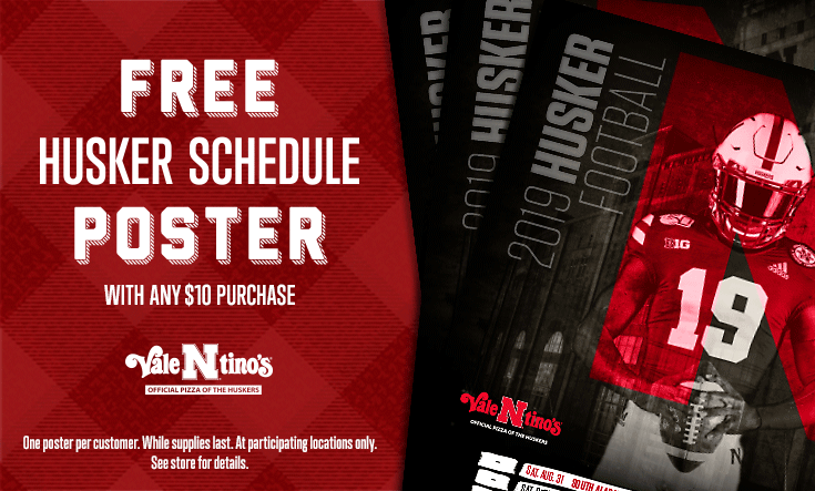 Free Husker Schedule Poster with any $10 purchase. One poster per customer. While supplies last. At participating locations only. See store for details.