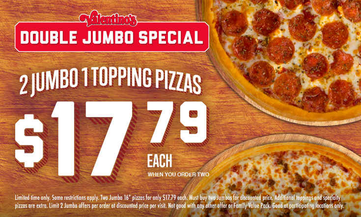 """Double Jumbo Special -  2 Jumbo 1 Topping Pizzas$17.79 EachWhen You Order Two    Two Jumbo 16"""" pizzas for only $17.79 each. Must buy two Jumbos for discounted price. Additional toppings and specialty pizzas are extra. Limit 2 Jumbo offers per order at discounted price per visit. Not good with any other offer or Family Value Pack. Good at participating locations only."""